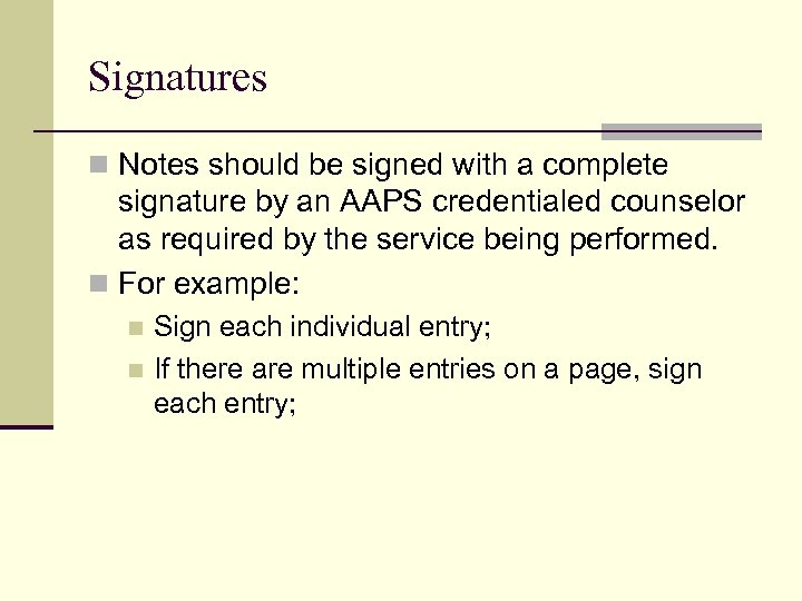 Signatures n Notes should be signed with a complete signature by an AAPS credentialed