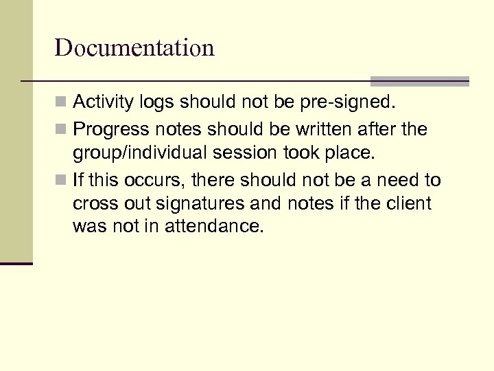 Documentation n Activity logs should not be pre-signed. n Progress notes should be written