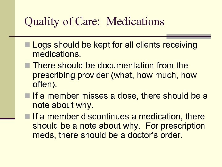 Quality of Care: Medications n Logs should be kept for all clients receiving medications.