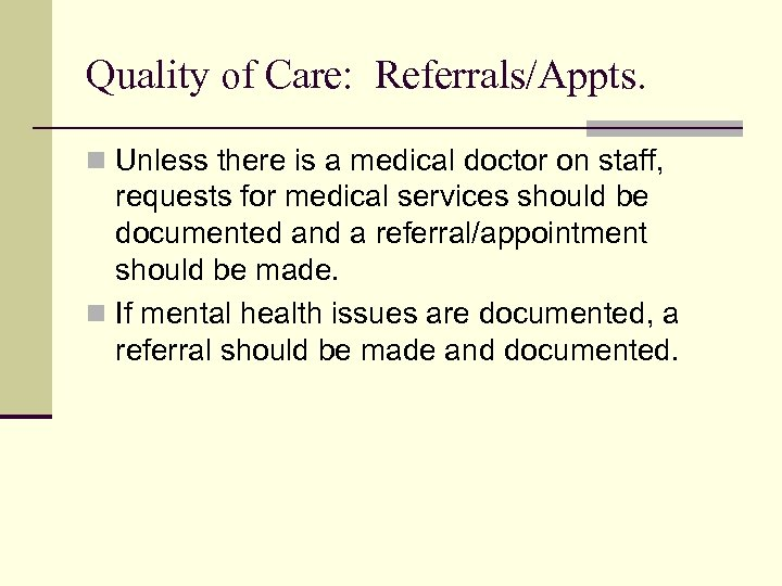 Quality of Care: Referrals/Appts. n Unless there is a medical doctor on staff, requests