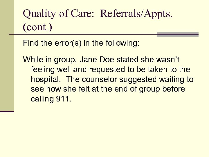 Quality of Care: Referrals/Appts. (cont. ) Find the error(s) in the following: While in