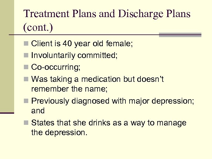Treatment Plans and Discharge Plans (cont. ) n Client is 40 year old female;