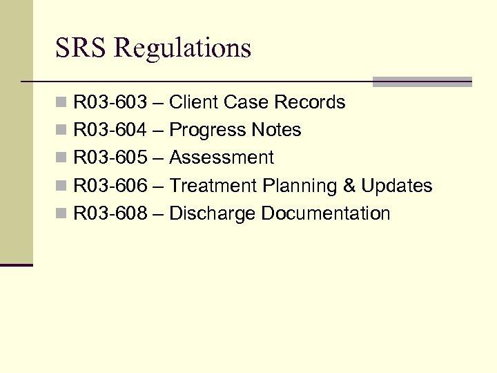 SRS Regulations n R 03 -603 – Client Case Records n R 03 -604