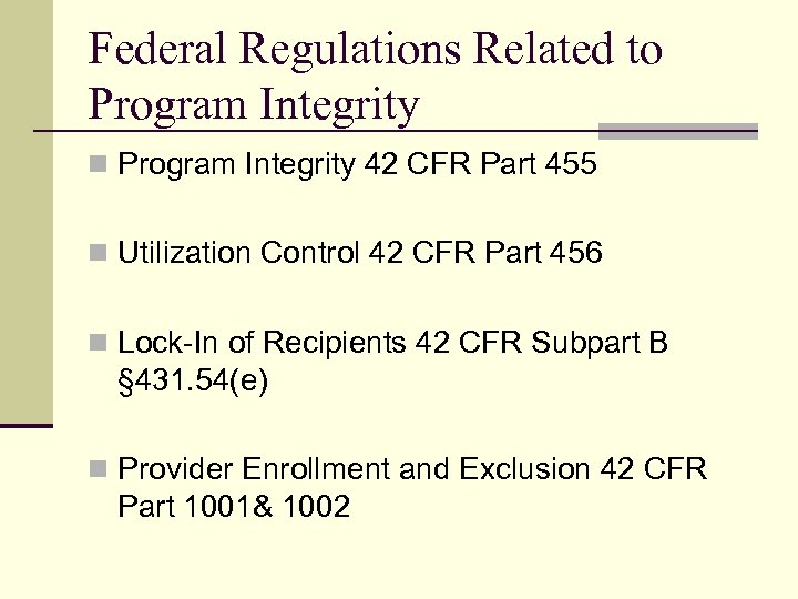 Federal Regulations Related to Program Integrity n Program Integrity 42 CFR Part 455 n