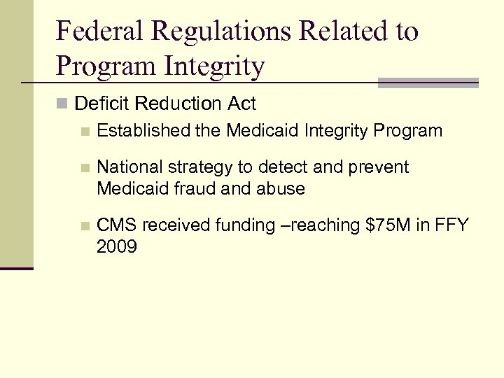 Federal Regulations Related to Program Integrity n Deficit Reduction Act n Established the Medicaid