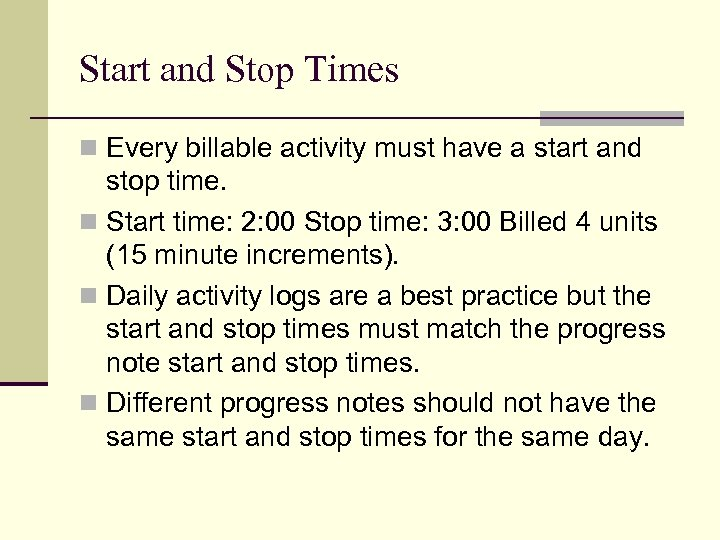 Start and Stop Times n Every billable activity must have a start and stop