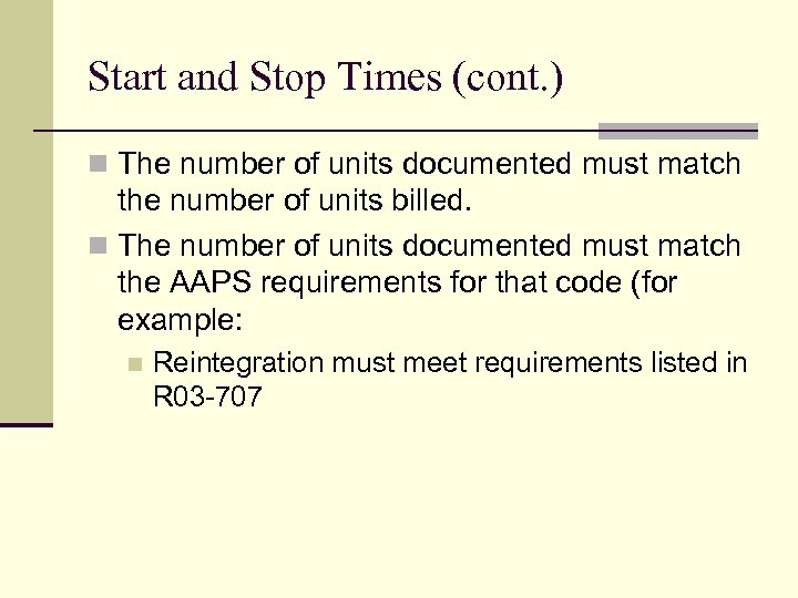 Start and Stop Times (cont. ) n The number of units documented must match