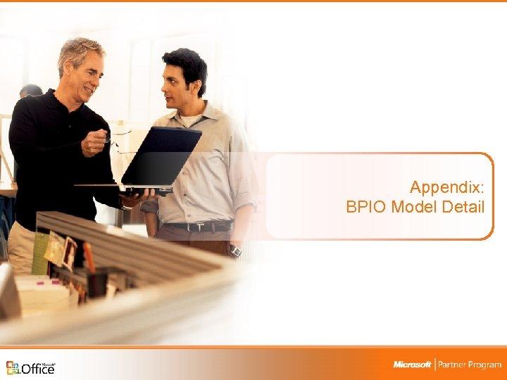 Appendix: BPIO Model Detail Business Productivity Infrastructure Optimization Campaign 24