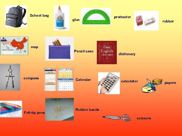 School bag glue protractor rubber map Pencil case compass Felt-tip pens Calendar dictionary calculator