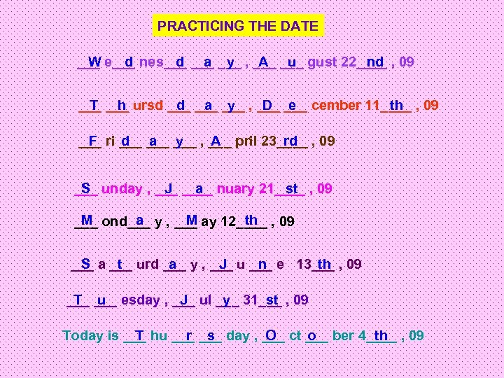 PRACTICING THE DATE ___ e___ nes___ ___ , ___ gust 22____ , 09 W