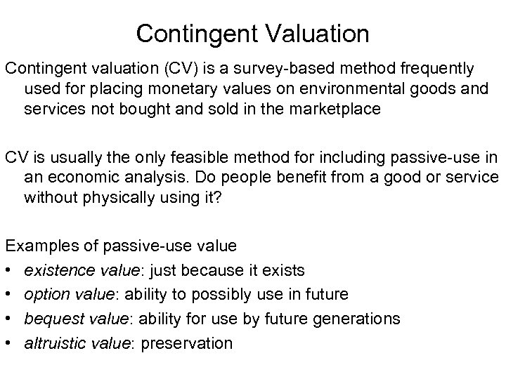 Contingent Valuation Contingent valuation (CV) is a survey-based method frequently used for placing monetary