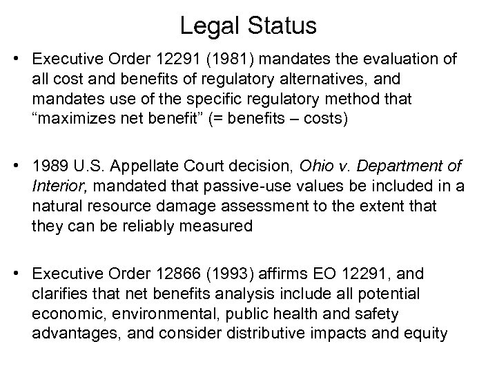 Legal Status • Executive Order 12291 (1981) mandates the evaluation of all cost and