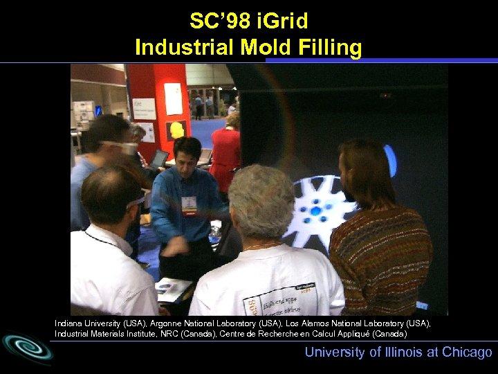 SC' 98 i. Grid Industrial Mold Filling Indiana University (USA), Argonne National Laboratory (USA),