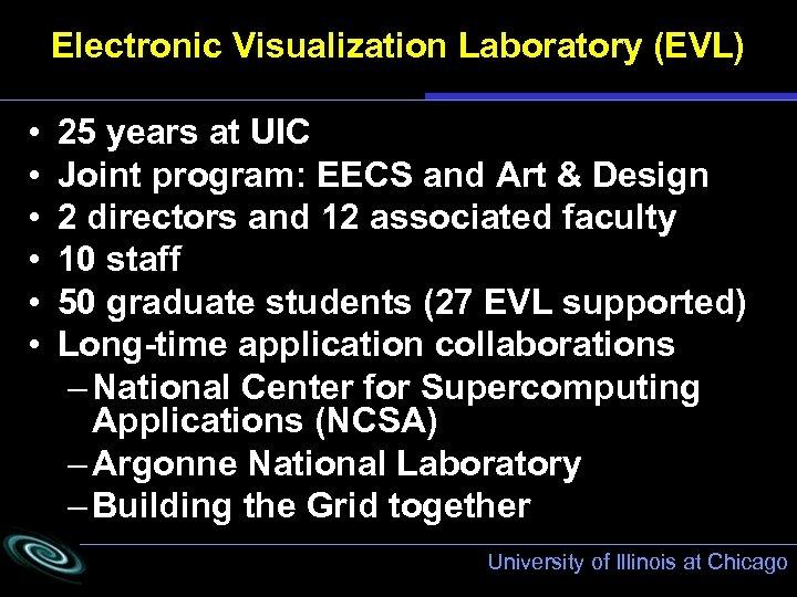 Electronic Visualization Laboratory (EVL) • • • 25 years at UIC Joint program: EECS