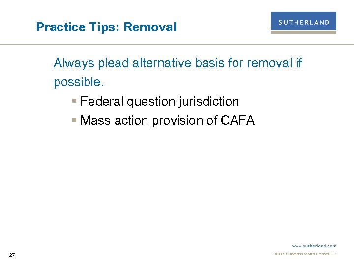 Practice Tips: Removal Always plead alternative basis for removal if possible. § Federal question