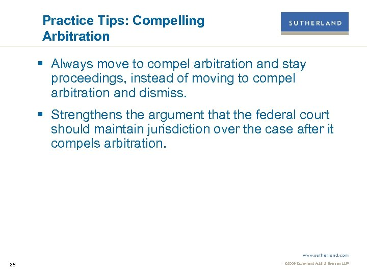 Practice Tips: Compelling Arbitration § Always move to compel arbitration and stay proceedings, instead