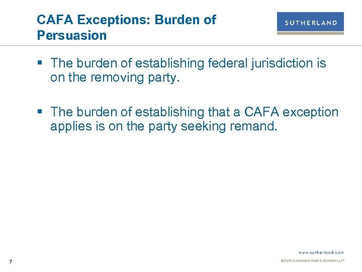 CAFA Exceptions: Burden of Persuasion § The burden of establishing federal jurisdiction is on