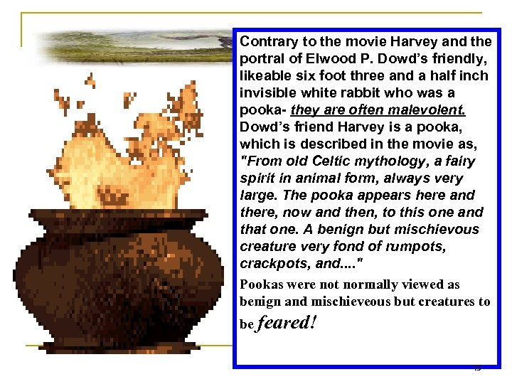 Contrary to the movie Harvey and the portral of Elwood P. Dowd's friendly, likeable