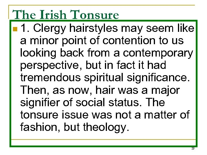 The Irish Tonsure n 1. Clergy hairstyles may seem like a minor point of