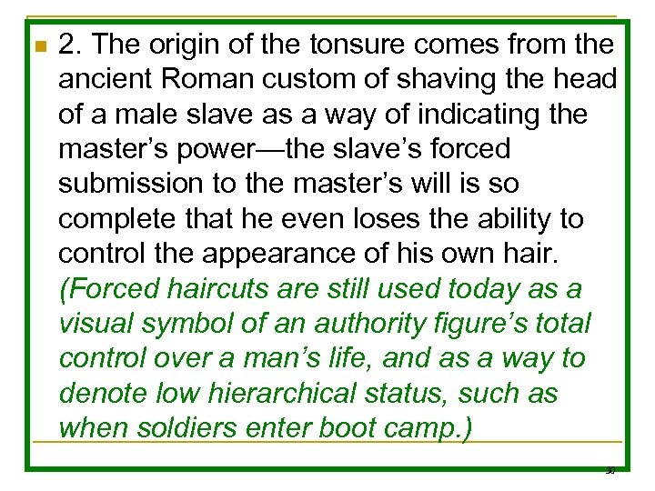 n 2. The origin of the tonsure comes from the ancient Roman custom of