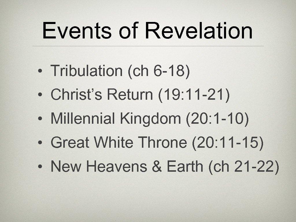 Events of Revelation • Tribulation (ch 6 -18) • Christ's Return (19: 11 -21)