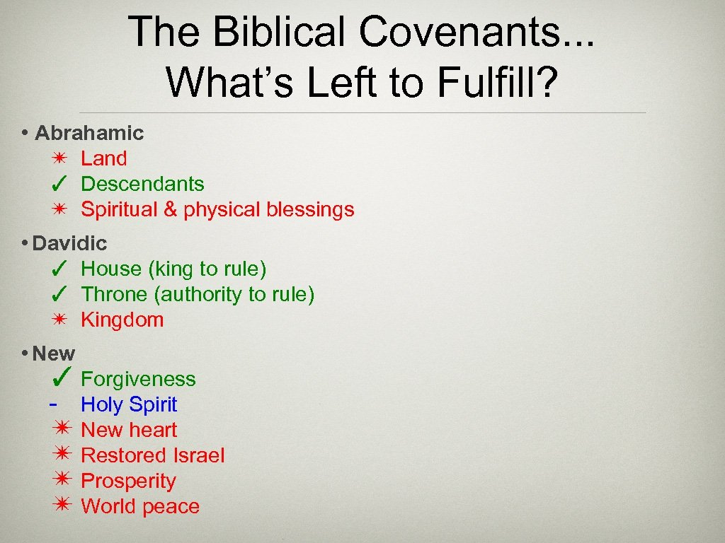 The Biblical Covenants. . . What's Left to Fulfill? • Abrahamic ✴ Land ✓
