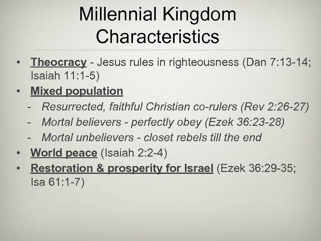 Millennial Kingdom Characteristics • Theocracy - Jesus rules in righteousness (Dan 7: 13 -14;
