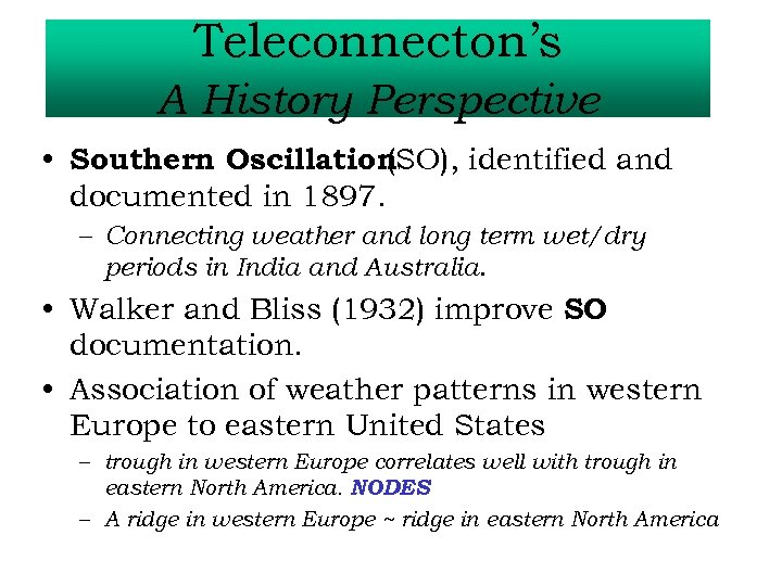Teleconnecton's A History Perspective • Southern Oscillation (SO), identified and documented in 1897. –