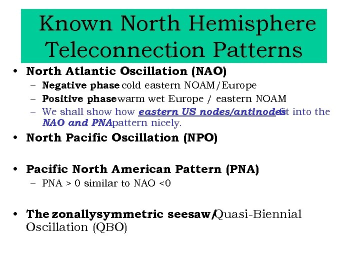 Known North Hemisphere Teleconnection Patterns • North Atlantic Oscillation (NAO) – Negative phase cold