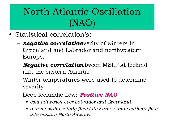 North Atlantic Oscillation (NAO) • Statistical correlation's: – negative correlation severity of winters in