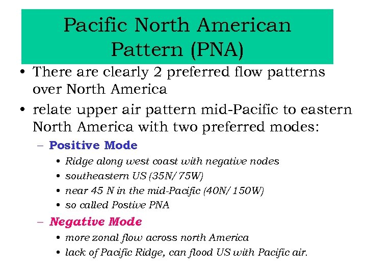Pacific North American Pattern (PNA) • There are clearly 2 preferred flow patterns over