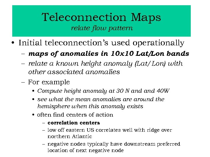 Teleconnection Maps relate flow pattern • Initial teleconnection's used operationally – maps of anomalies