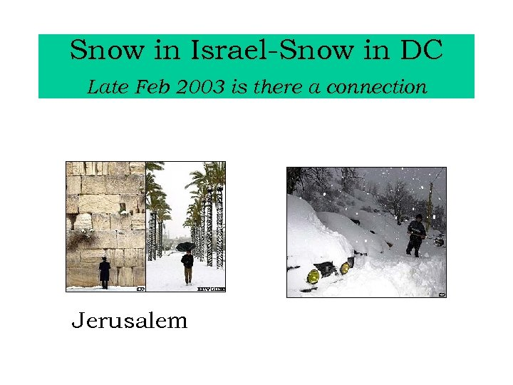 Snow in Israel-Snow in DC Late Feb 2003 is there a connection Jerusalem Road