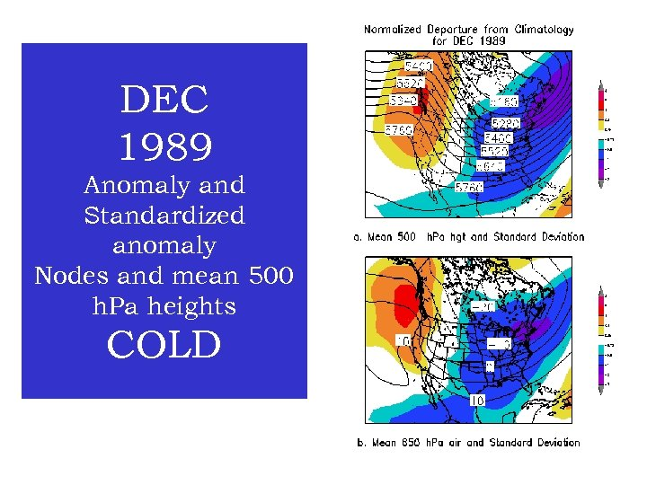DEC 1989 Anomaly and Standardized anomaly Nodes and mean 500 h. Pa heights COLD