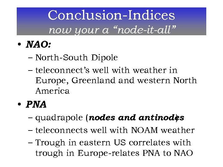 """Conclusion-Indices now your a """"node-it-all"""" • NAO: – North-South Dipole – teleconnect's well with"""