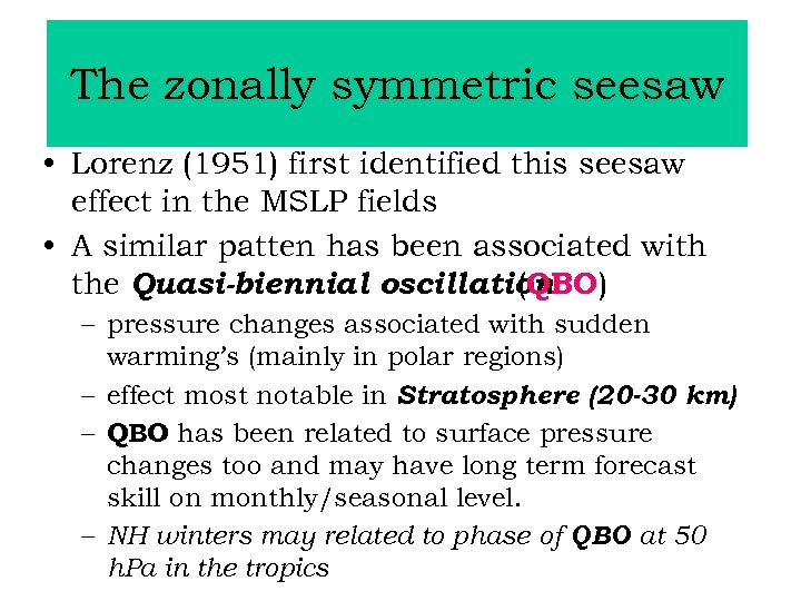 The zonally symmetric seesaw • Lorenz (1951) first identified this seesaw effect in the