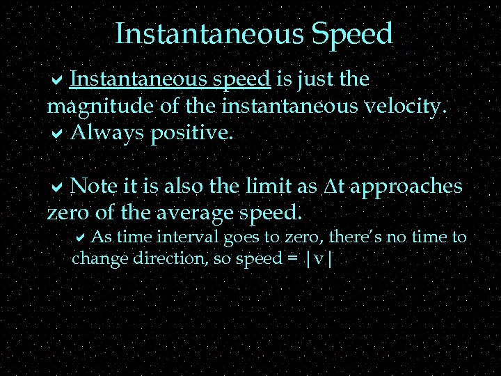 Instantaneous Speed a. Instantaneous speed is just the magnitude of the instantaneous velocity. a.