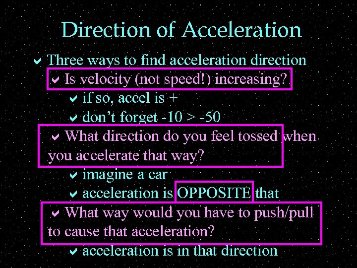 Direction of Acceleration a. Three ways to find acceleration direction a. Is velocity (not