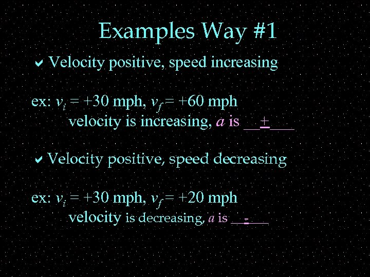 Examples Way #1 a. Velocity positive, speed increasing ex: vi = +30 mph, vf
