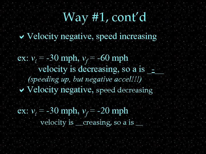 Way #1, cont'd a. Velocity negative, speed increasing ex: vi = -30 mph, vf