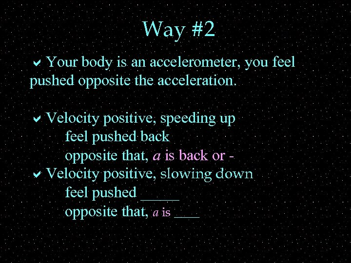 Way #2 a. Your body is an accelerometer, you feel pushed opposite the acceleration.
