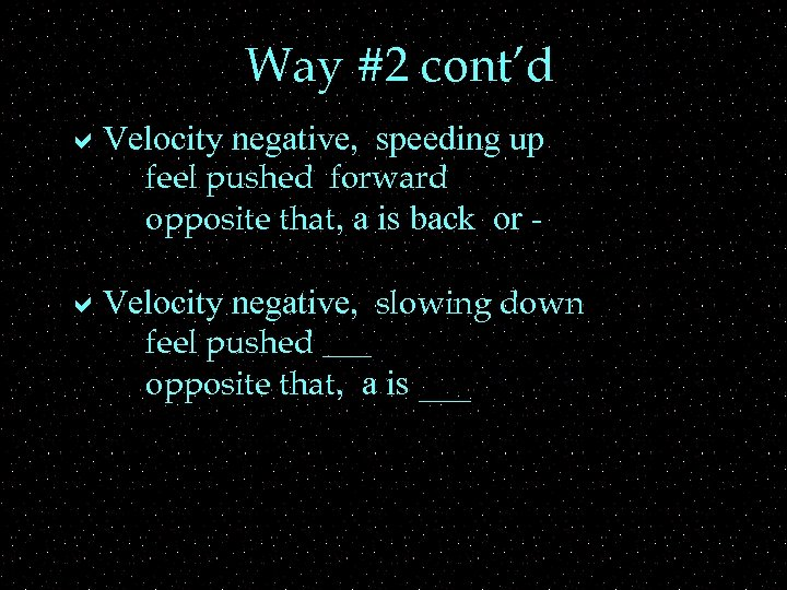 Way #2 cont'd a. Velocity negative, speeding up feel pushed forward opposite that, a
