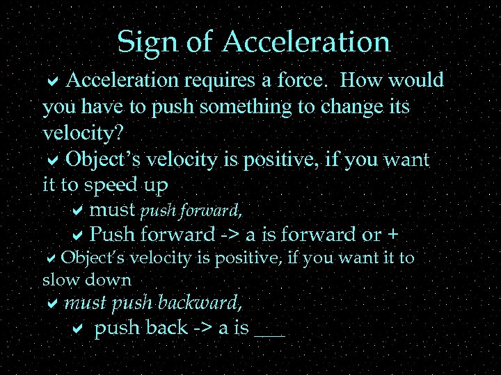 Sign of Acceleration a. Acceleration requires a force. How would you have to push