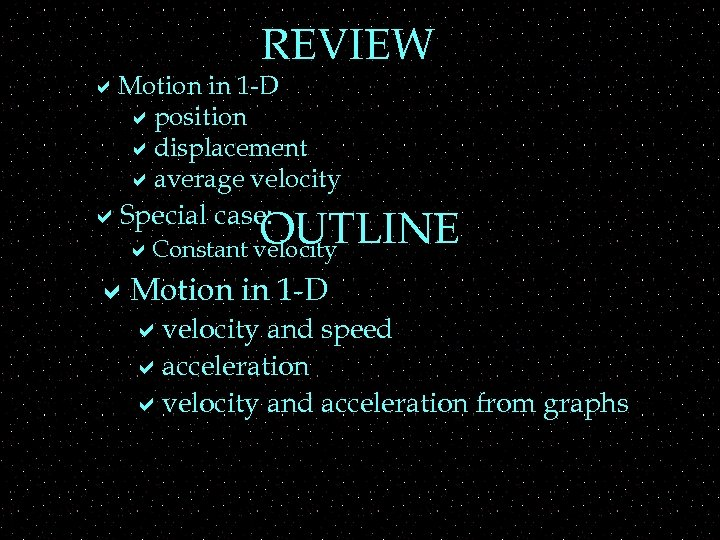 REVIEW a. Motion in 1 -D aposition adisplacement aaverage velocity a. Special case: OUTLINE