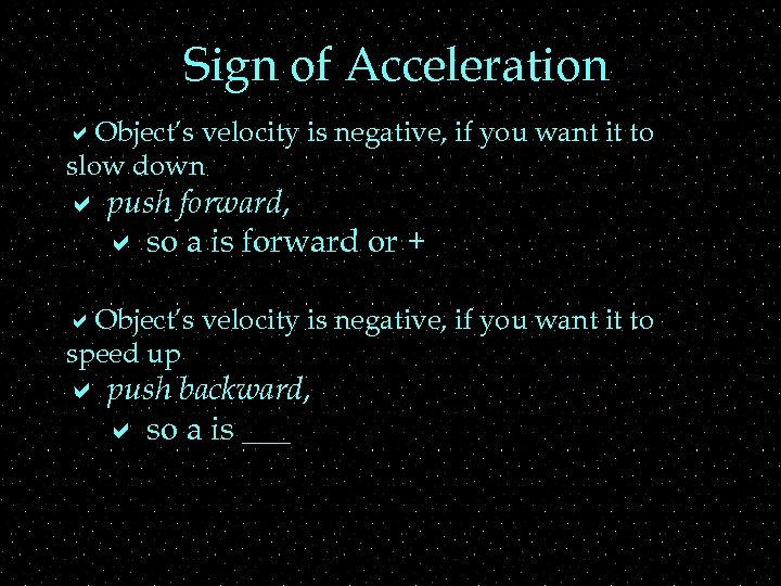 Sign of Acceleration a. Object's velocity is negative, if you want it to slow