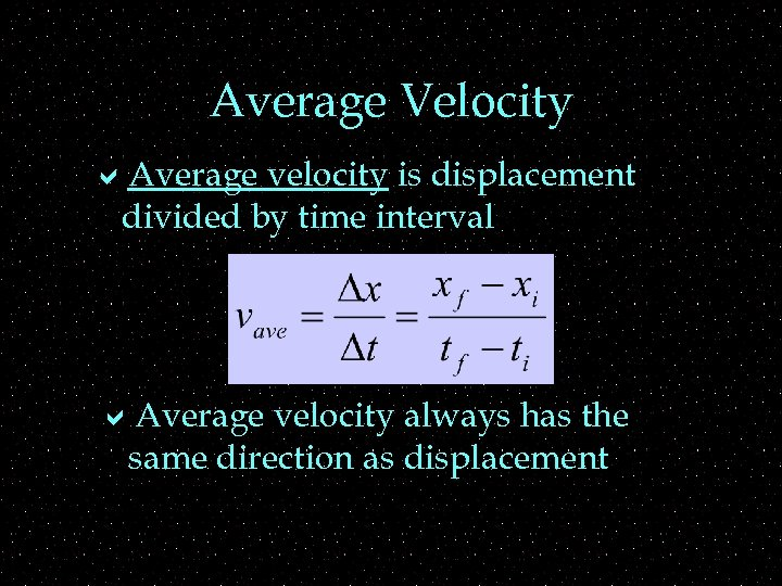 Average Velocity a. Average velocity is displacement divided by time interval a. Average velocity