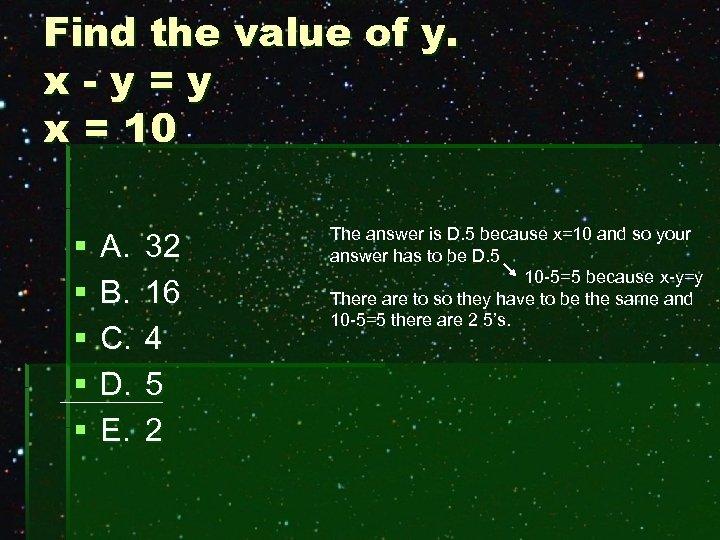 Find the value of y. x-y=y x = 10 § § § A. B.