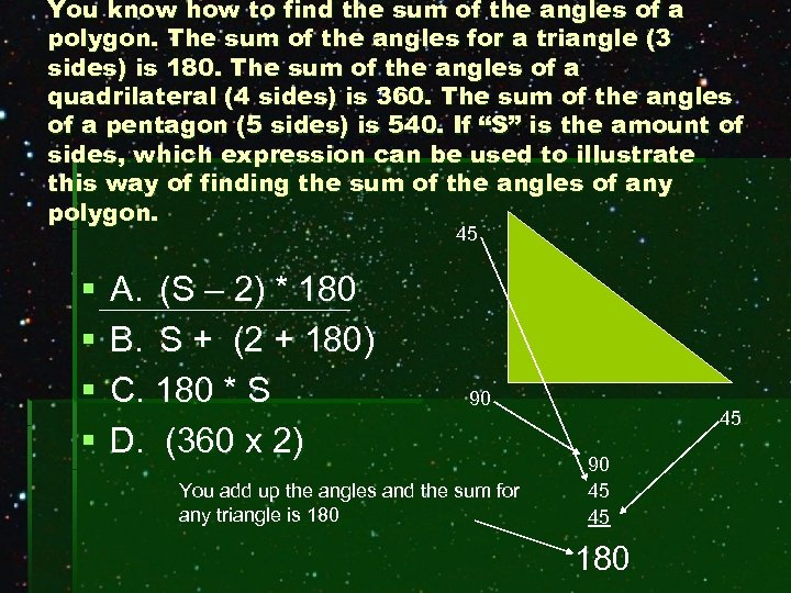 You know how to find the sum of the angles of a polygon. The
