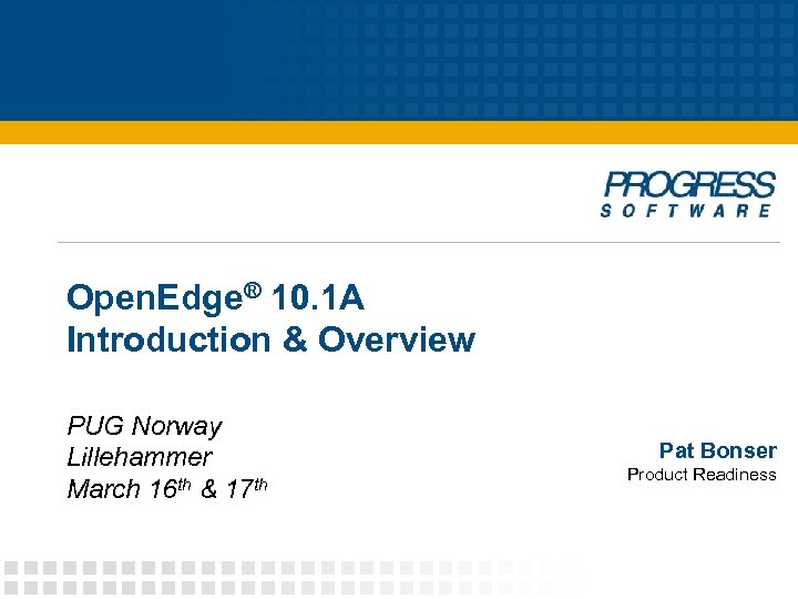 Open. Edge® 10. 1 A Introduction & Overview PUG Norway Lillehammer March 16 th