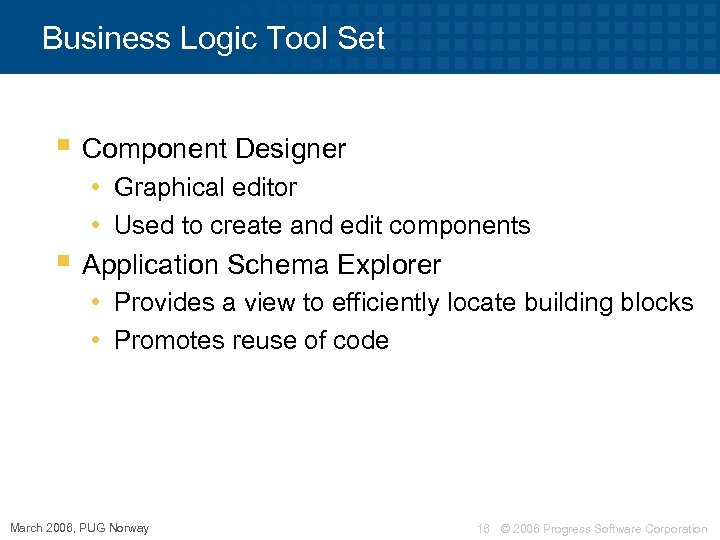 Business Logic Tool Set § Component Designer • Graphical editor • Used to create